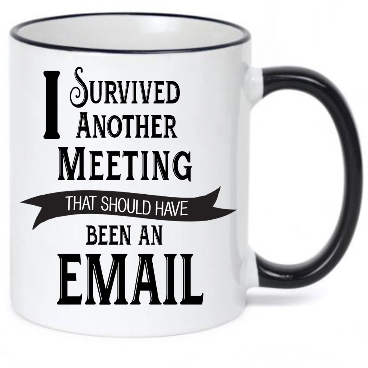 Funny Work Mugs I Survived Another Meeting That Should Have Been An Email Coffee Mug Funny Coffee Mug Work Quote Mug