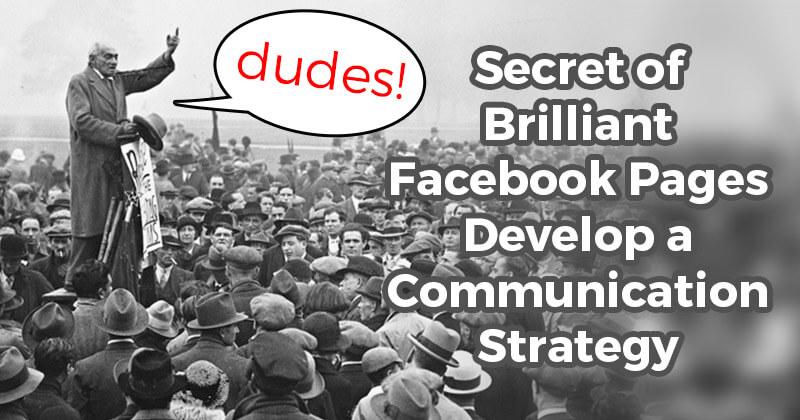 Secret of Brilliant Facebook Pages Develop a Communication Strategy - communication strategy
