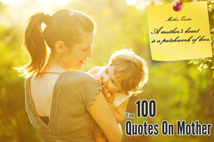 Top 100 Mother Quotes and Sayings - Momjunction