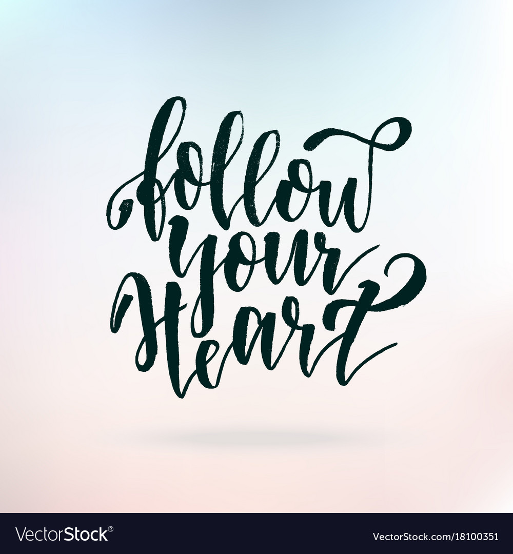 Follow Your Heart Follow Your Heart Inspirational Quote About Life