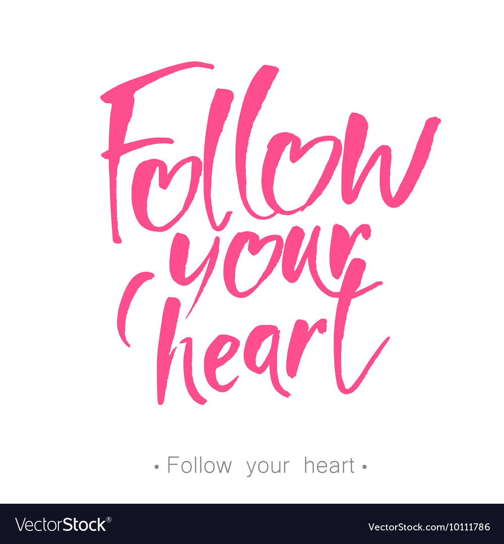 Follow Your Heart Follow Your Heart Lettering