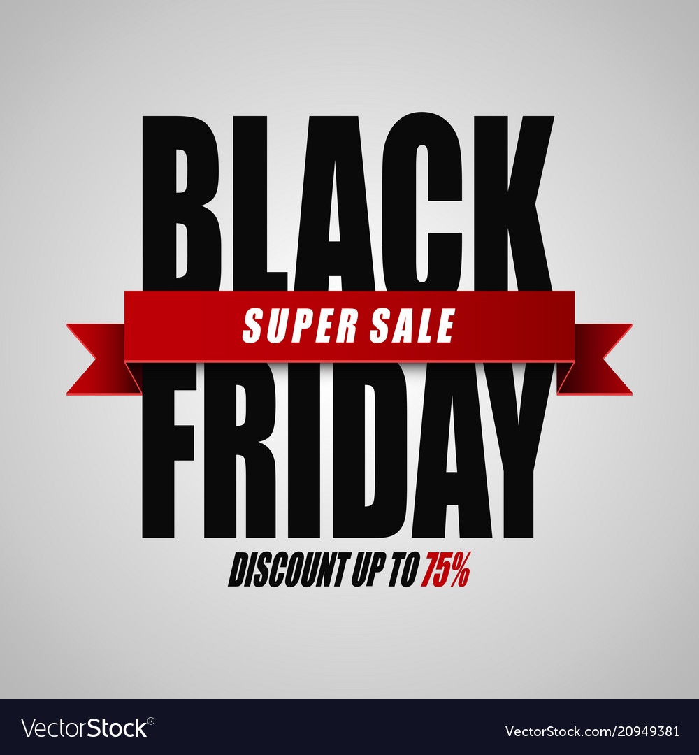 Sale Black Friday Black Friday Super Sale Discount Up To 75 Vector Image On Vectorstock