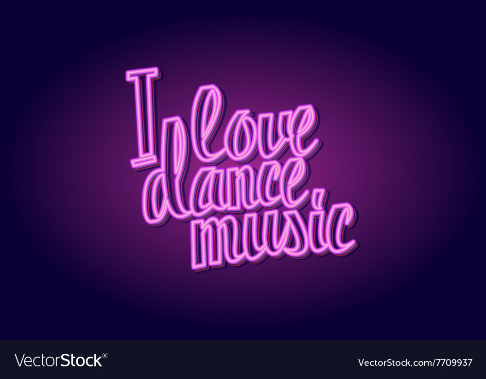 I love dance music neon lettering Royalty Free Vector Image