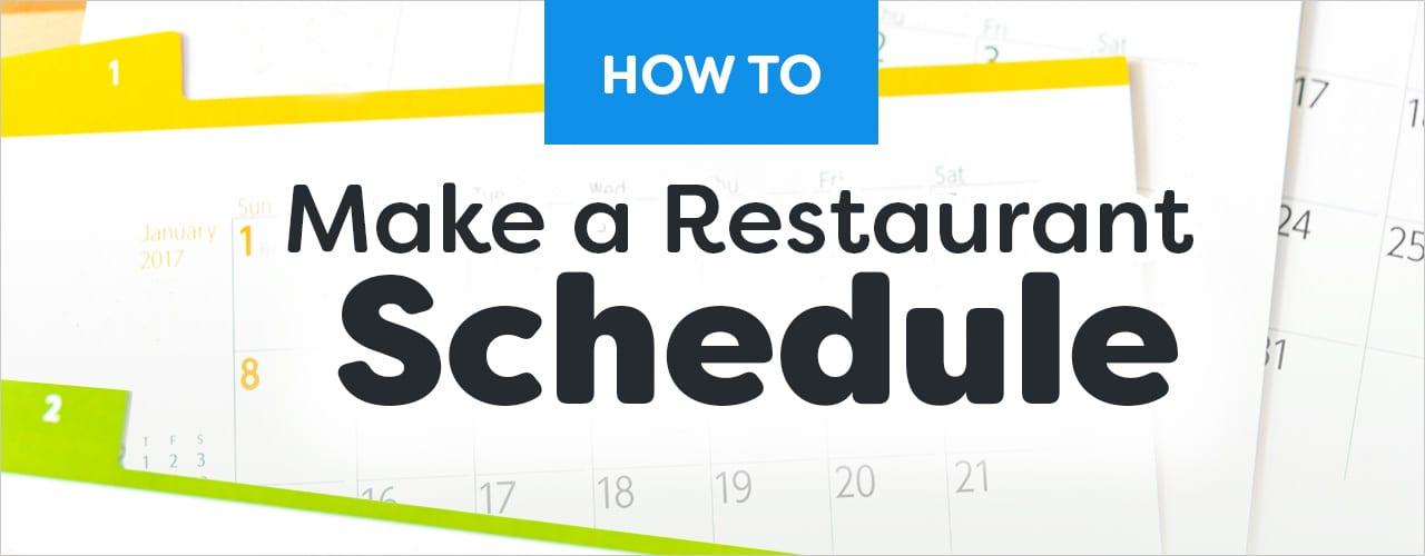 How to Make A Restaurant Schedule Restaurant Scheduling Tips