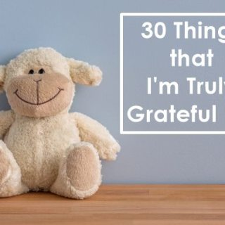 30 Things That Im Truly Grateful For