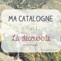 Ma Catalogne ! La découverte ! Part 1 #macatalogne