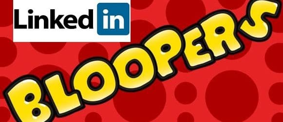 3 LinkedIn Profile Bloopers to Avoid at All Costs