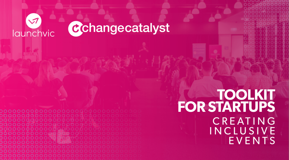 Change Catalyst and Launchvic Toolkit For Startups Creating Inclusive Events