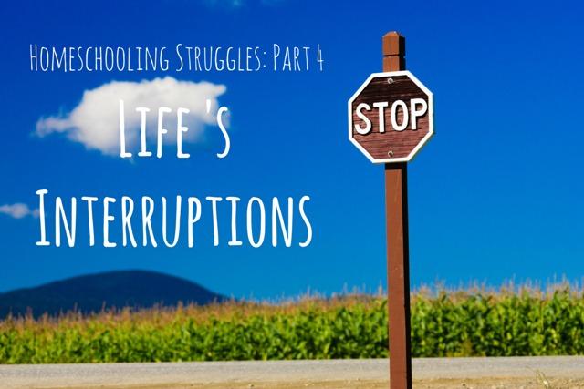 Homeschooling Struggles: Part 4- Life's Interruptions