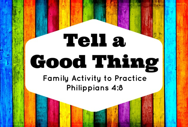Philippians 4:8 'Tell a Good Thing' Activity for Families