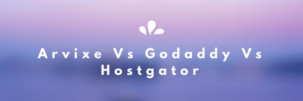 arvixe vs godaddy vs hostgator
