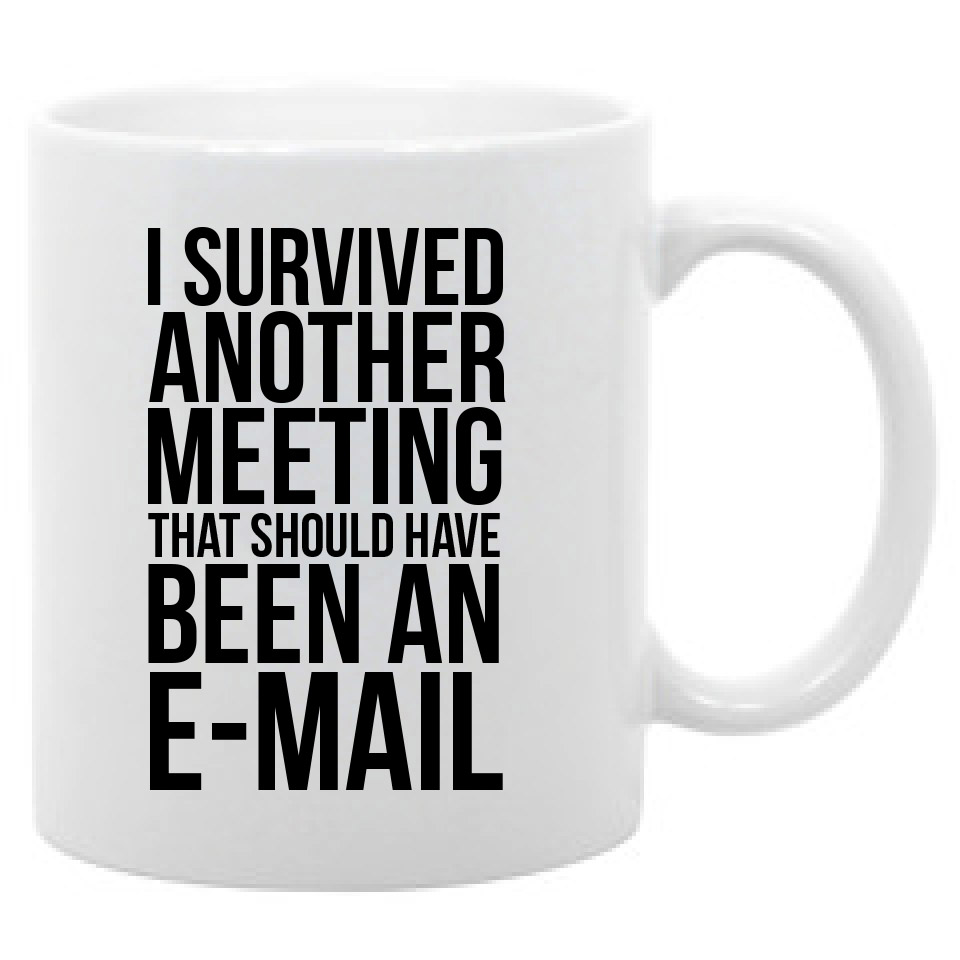 Funny Work Mugs Details About I Survived Another Meeting That Should Have Been An Email Funny Work Coffee Mug