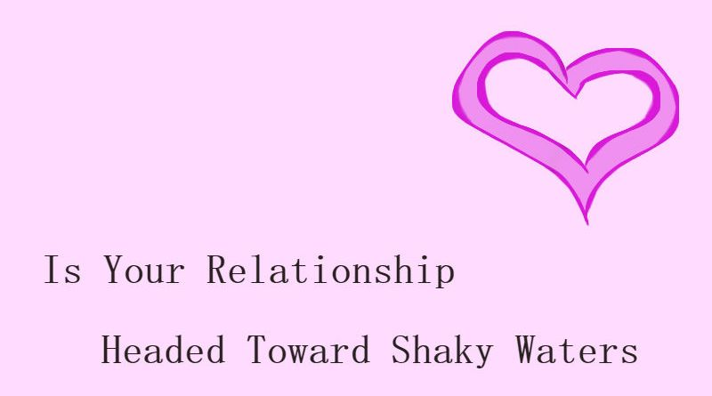 Is Your Relationship Headed Toward Shaky Waters