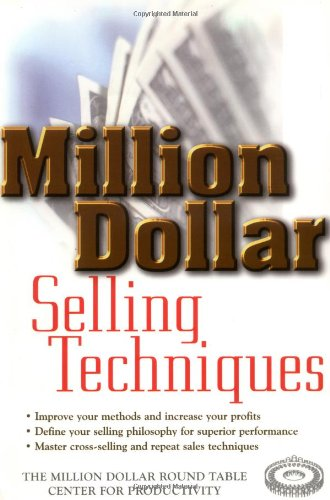 Million Dollar Selling Techniques by The Million Dollar Round Table Center for Productivity