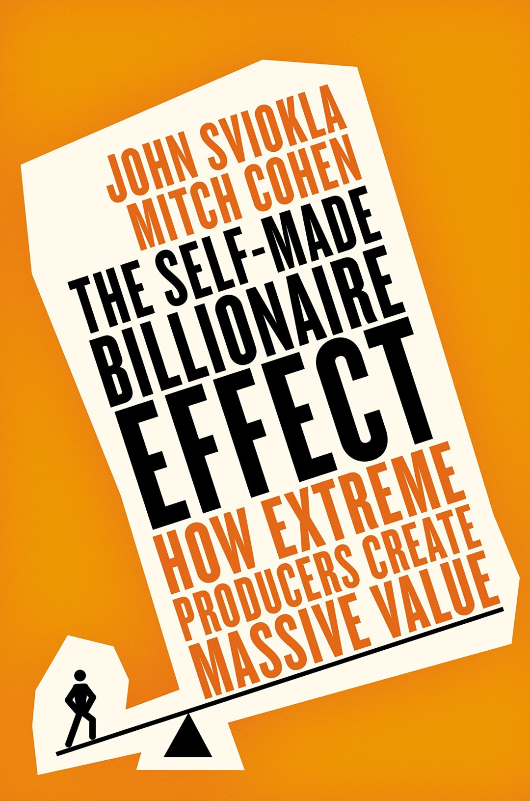 The Self-Made Billionaire Effect: How Extreme Producers Create Massive Value by John Sviokla & Mitch Cohen