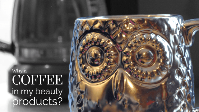 Why is coffee in my beauty products?