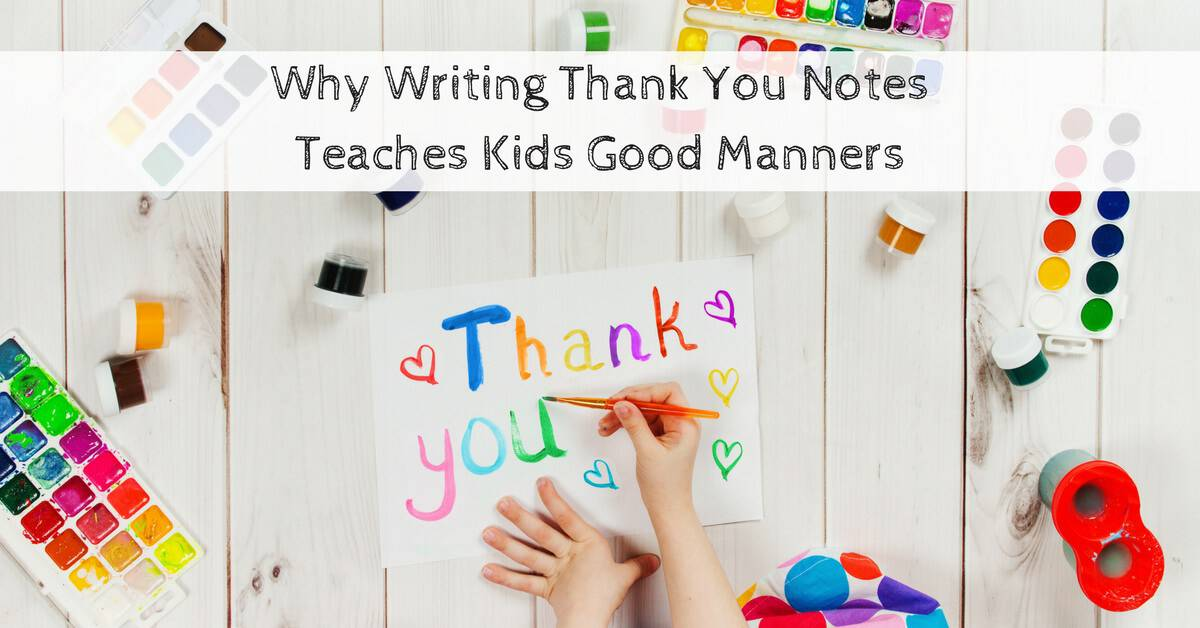 Why Writing Thank You Notes Teaches Kids Good Manners Parenting Today