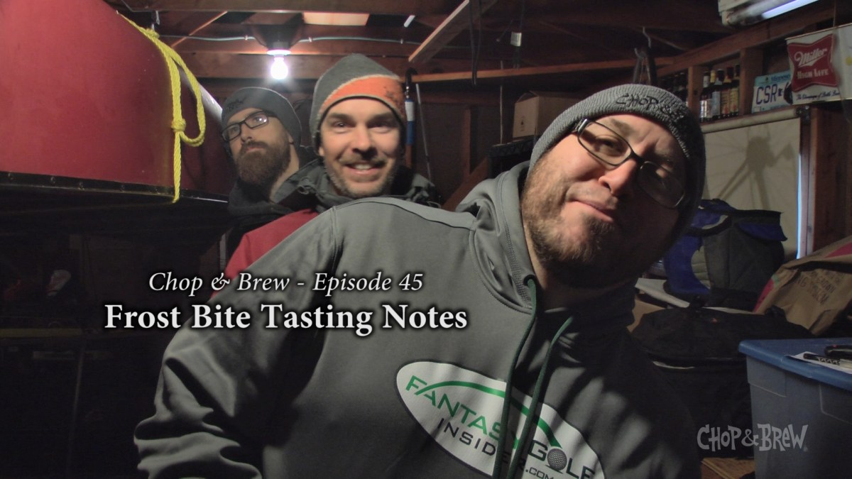 Chop & Brew - Episode 45: Frost Bite Tasting Notes