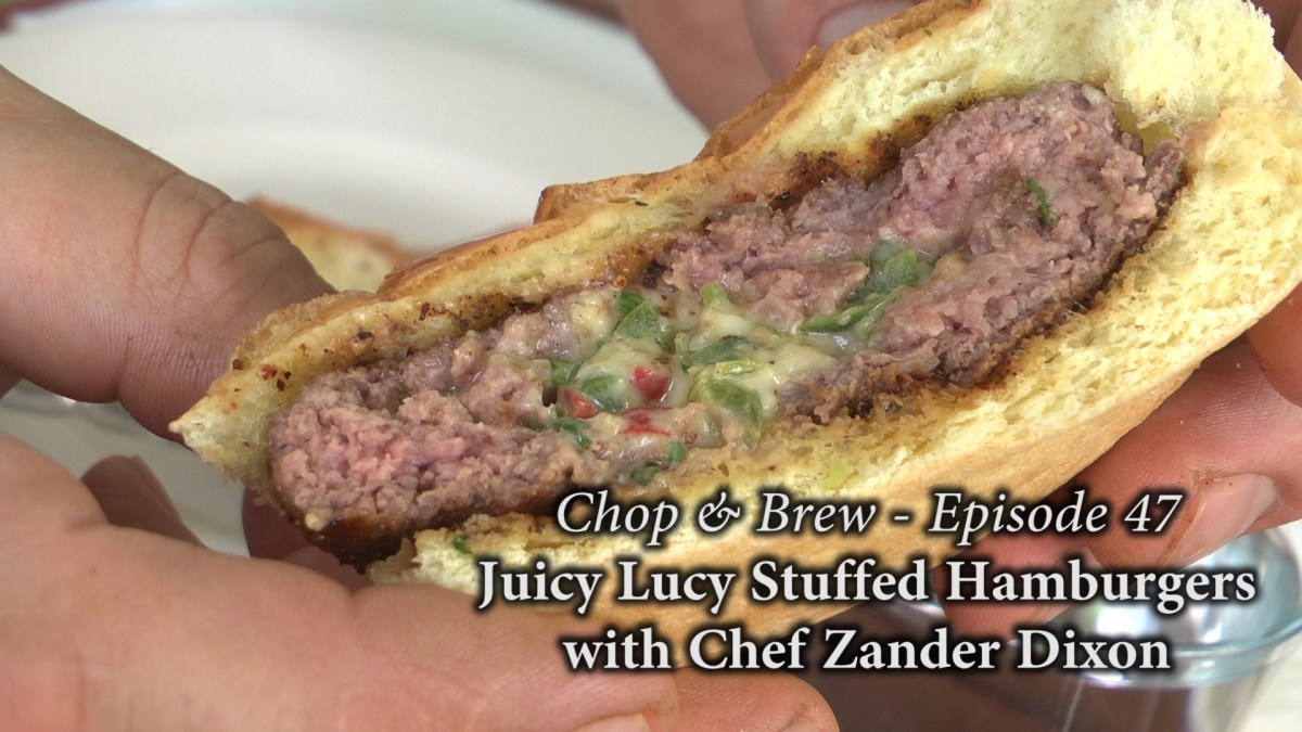 Chop & Brew – Episode 47: Juicy Lucy Stuffed Hamburgers with Chef Zander Dixon