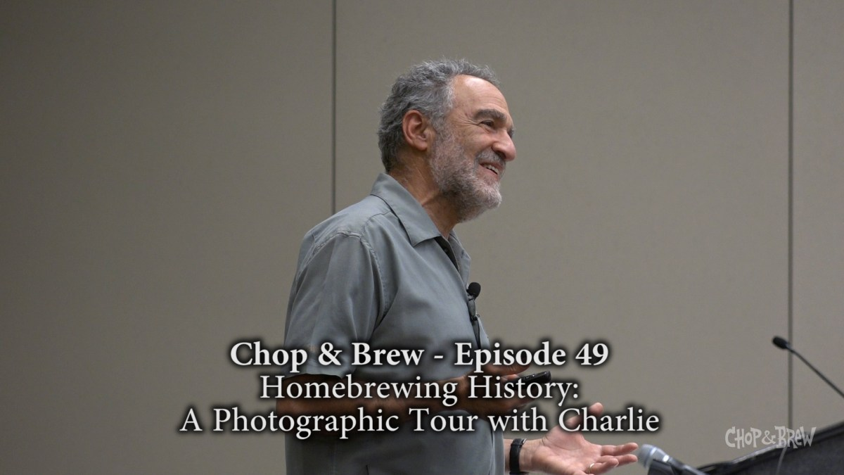 Chop & Brew - Episode 49: Homebrewing History - A Photographic Tour with Charlie