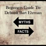 A Beginners Guide to Understand and Answer Dr. Bart Ehrman