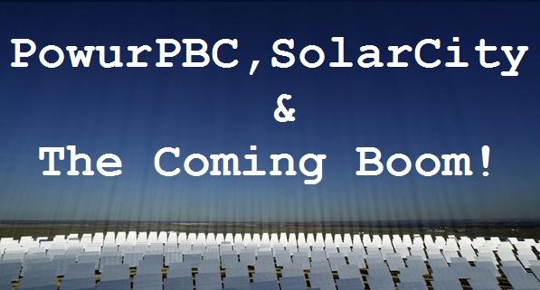 Powur PBC, Solar City and the Coming Boom!