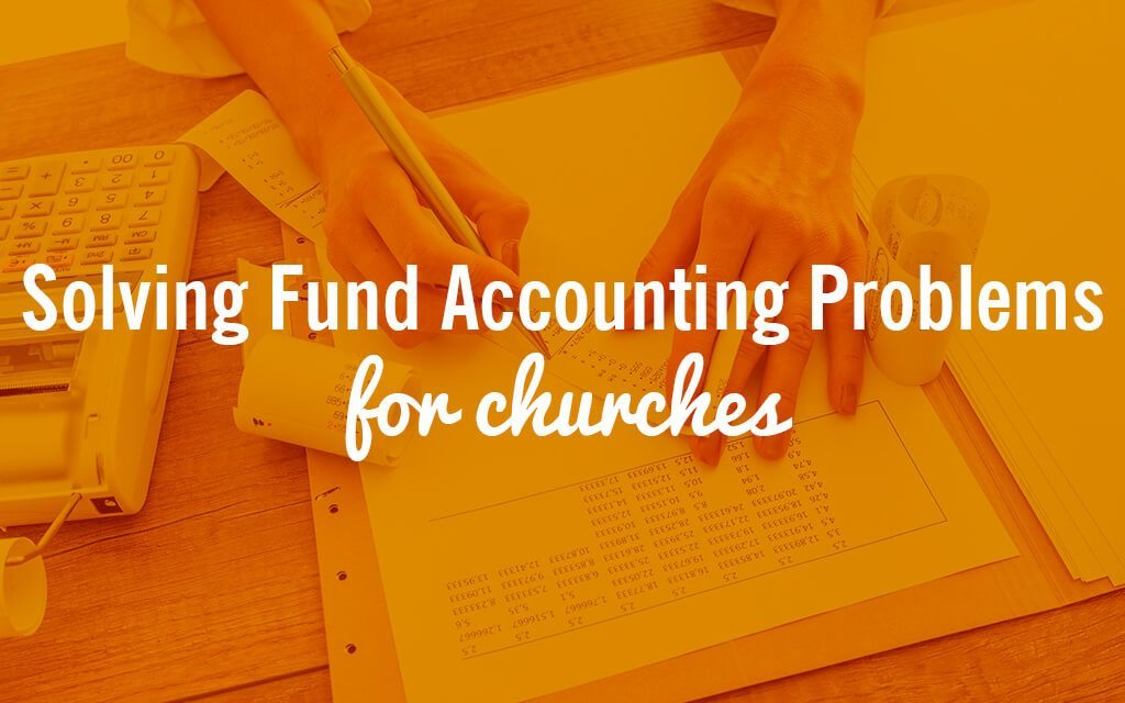 Solving Fund Accounting Problems for Churches