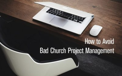 How to Avoid Bad Church Project Management