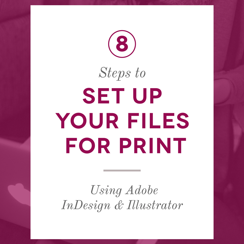 8 Steps To Set Up Your Files For Print