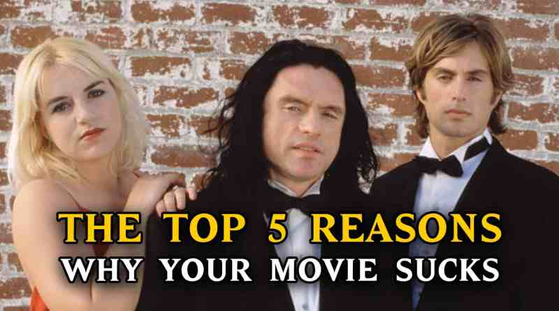 The Top 5 Reasons Why Your Movie Sucks