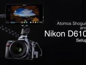 Atomos Shogun and Nikon D610 Camera Setup Guide