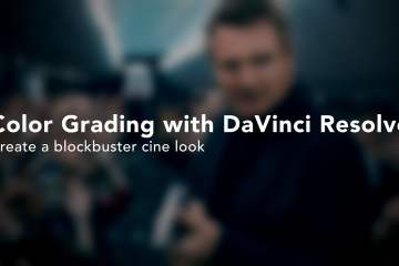 Colour Grading With DaVinci Resolve and Creating a Blockbuster Cine Look
