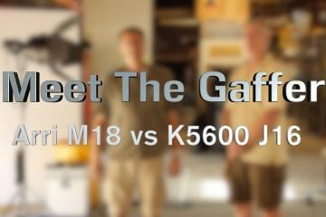 Meet The Gaffer: ARRI M18 Vs K5600 J16 Light