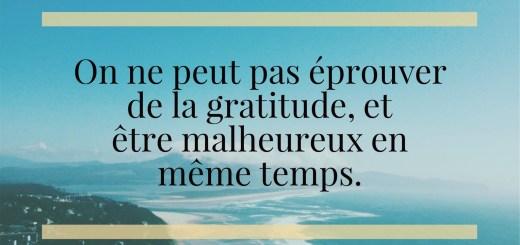 on-ne-peut-pas-eprouver-de-la-gratitude-et-etre-malheureux-en-meme-temps