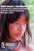 Salud Sexual y Reproductiva y VIH de los jóvenes y adolescentes indígenas en Bolivia, Ecuador, Guatemala, Nicaragua y Perú