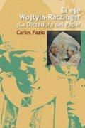 El eje Wojtyla-Ratzinger. ¿La Dictadura del Papa?