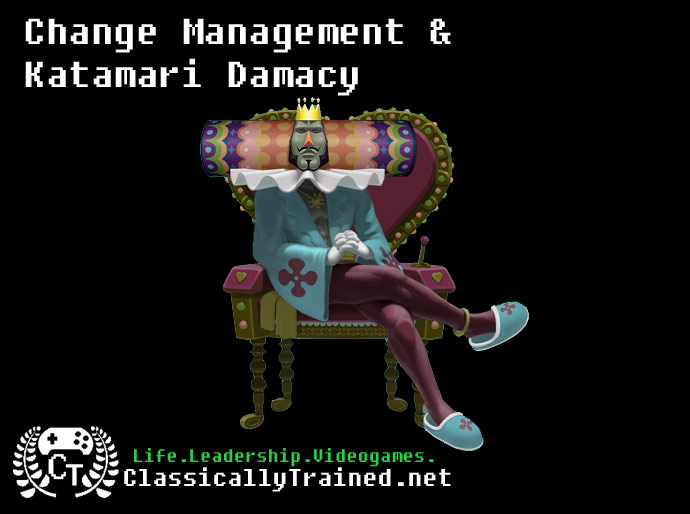 katamari damacy life lessons change management video games quotes