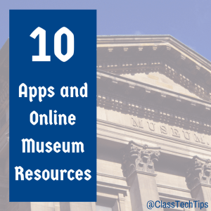 10 Apps and Online Museum Resources