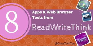 8 Apps & Web Browser Tools from ReadWriteThink