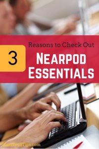 3 Reasons to Check Out Nearpod Essentials