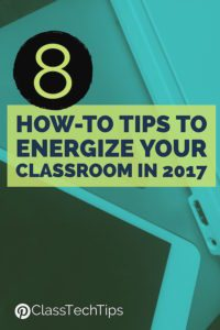 8-how-to-tips-to-energize-your-classroom-with-edtech-in-2017