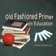 LIFE – Old Fashioned Primer on Education