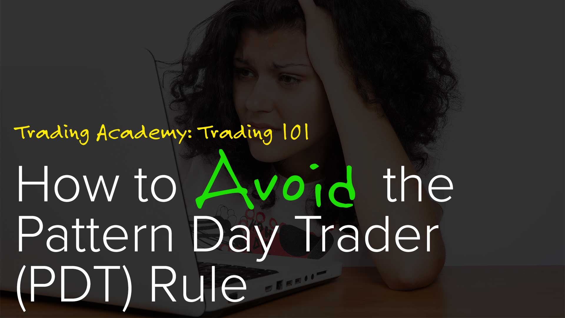 Investment Strategy Trading Academy 101: Avoid The Pattern Day Trader Rule