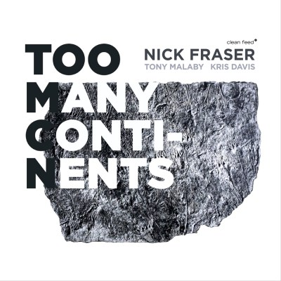 Gapplegate Music Reviews – Nick Fraser – Too Many Continents, with Tony Malaby, Kris Davis