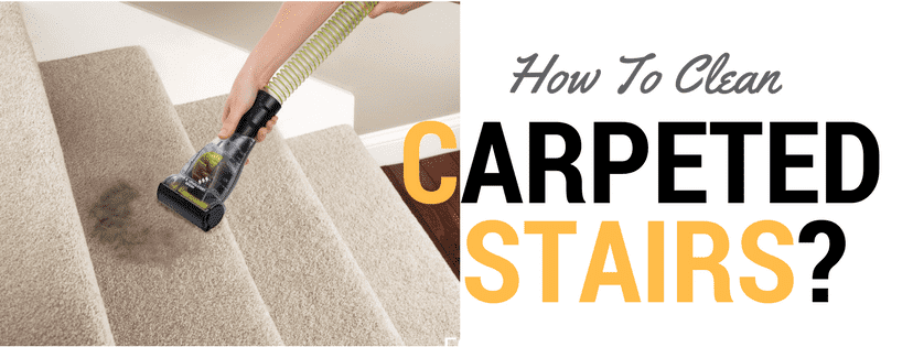 How To Clean The Stairs Carpet Effectively In 6 Simple Steps