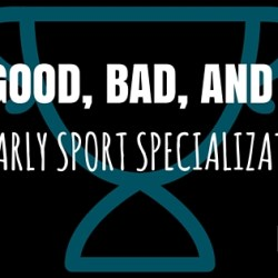 The Good, Bad, and Ugly of Early Sport Specialization