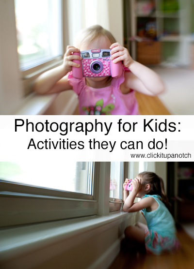 Photography for Kids Activities They Can Do! - Click it Up a Notch