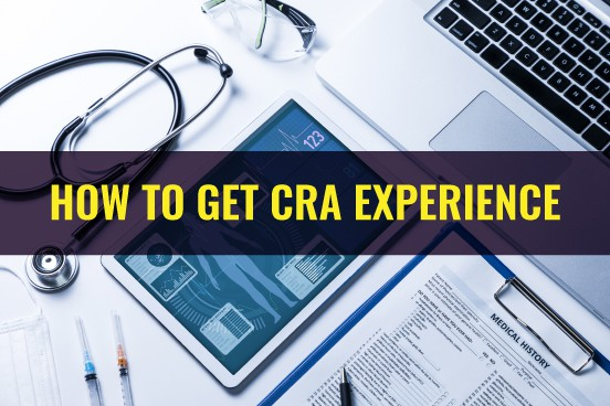 How To Get Clinical Research Associate (CRA) Experience - Clinical