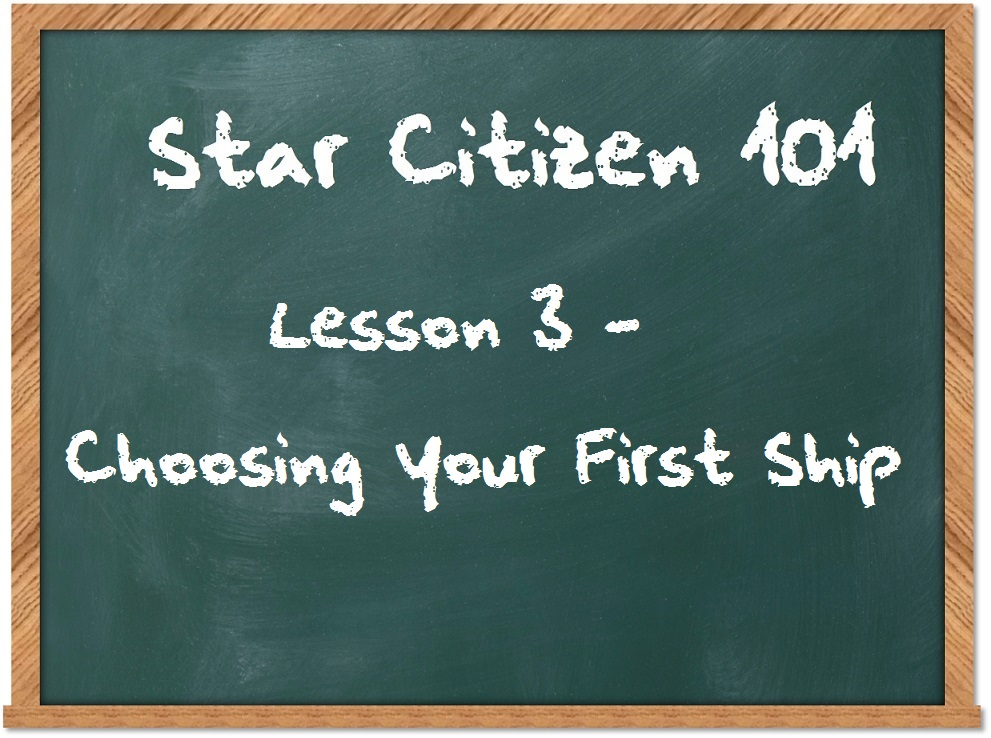 Star Citizen 101 - Lesson 3 - Choosing Your First Ship