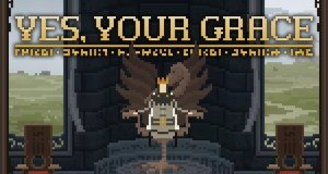 Yes, Your Grace is a new strategy and text video game crowdfunding on Kickstarter